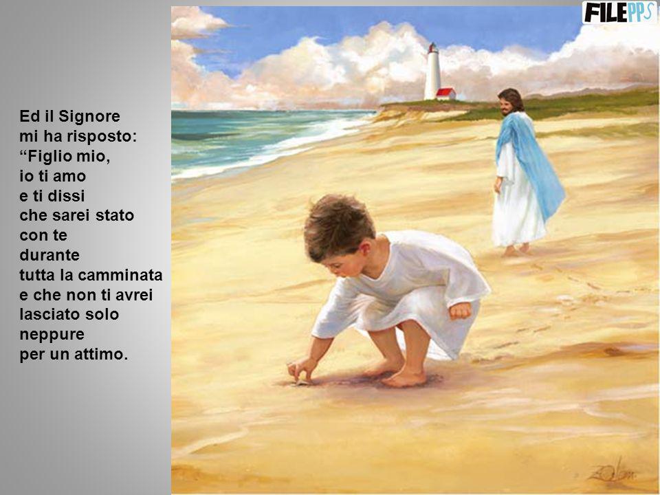 Ed il Signore mi ha risposto: Figlio mio, io ti amo. e ti dissi. che sarei stato. con te durante.