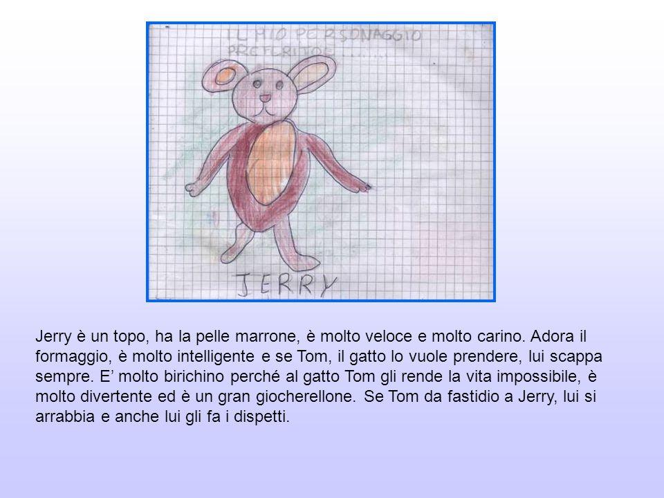 Jerry è un topo, ha la pelle marrone, è molto veloce e molto carino