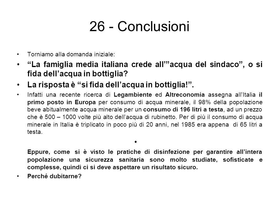 26 - Conclusioni Torniamo alla domanda iniziale: La famiglia media italiana crede all' acqua del sindaco , o si fida dell'acqua in bottiglia