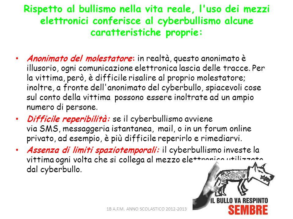 Rispetto al bullismo nella vita reale, l uso dei mezzi elettronici conferisce al cyberbullismo alcune caratteristiche proprie: