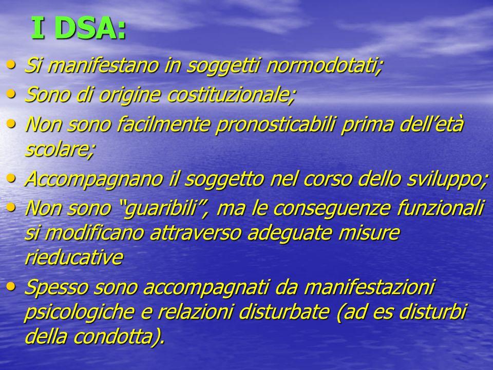 I DSA: Si manifestano in soggetti normodotati;