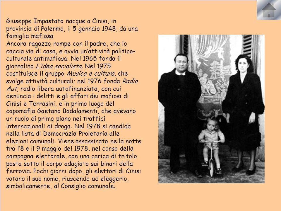Giuseppe Impastato nacque a Cinisi, in provincia di Palermo, il 5 gennaio 1948, da una famiglia mafiosa