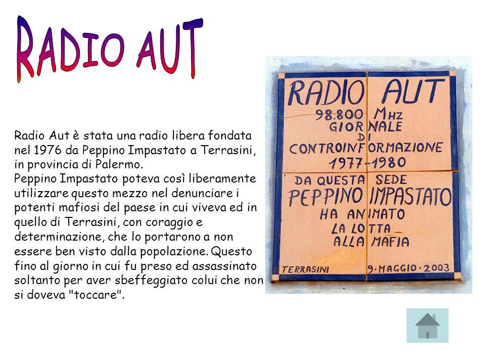 RADIO AUT Radio Aut è stata una radio libera fondata nel 1976 da Peppino Impastato a Terrasini, in provincia di Palermo.