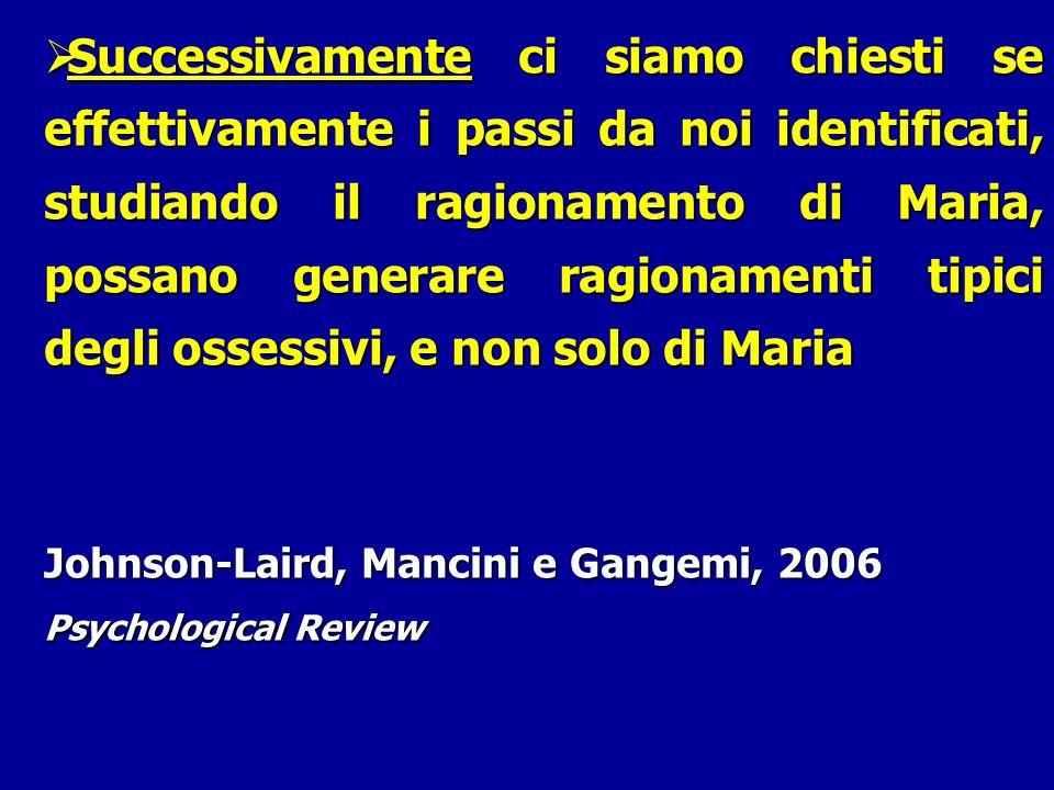 Successivamente ci siamo chiesti se effettivamente i passi da noi identificati, studiando il ragionamento di Maria, possano generare ragionamenti tipici degli ossessivi, e non solo di Maria