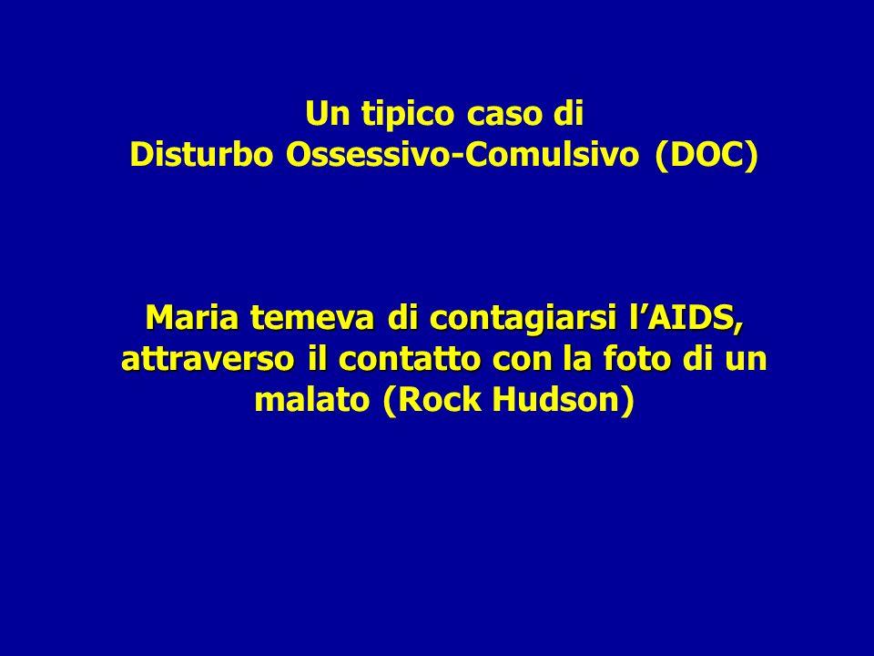 Un tipico caso di Disturbo Ossessivo-Comulsivo (DOC) Maria temeva di contagiarsi l'AIDS, attraverso il contatto con la foto di un malato (Rock Hudson)