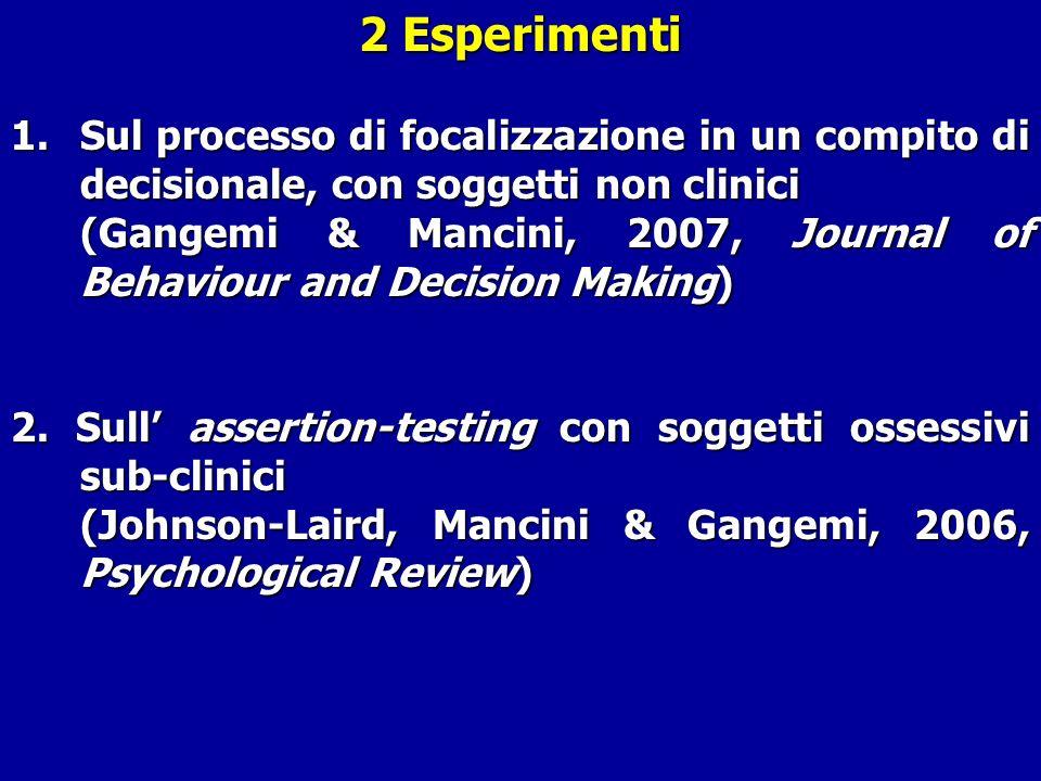 2 Esperimenti Sul processo di focalizzazione in un compito di decisionale, con soggetti non clinici.