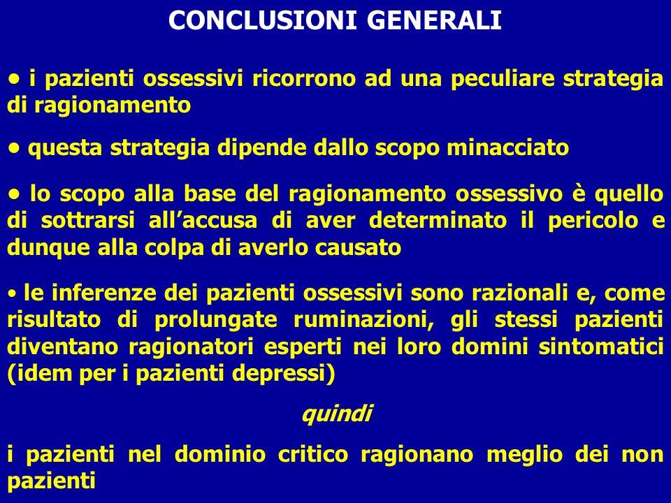 CONCLUSIONI GENERALI • i pazienti ossessivi ricorrono ad una peculiare strategia di ragionamento. • questa strategia dipende dallo scopo minacciato.