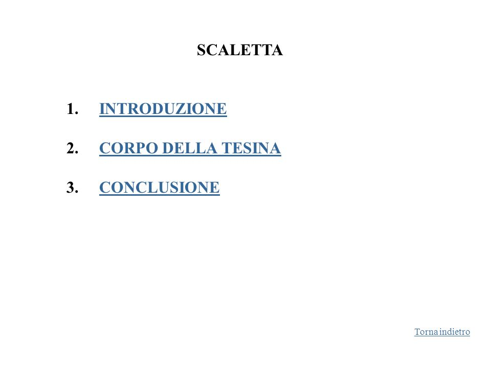 SCALETTA 1. INTRODUZIONE 2. CORPO DELLA TESINA 3. CONCLUSIONE