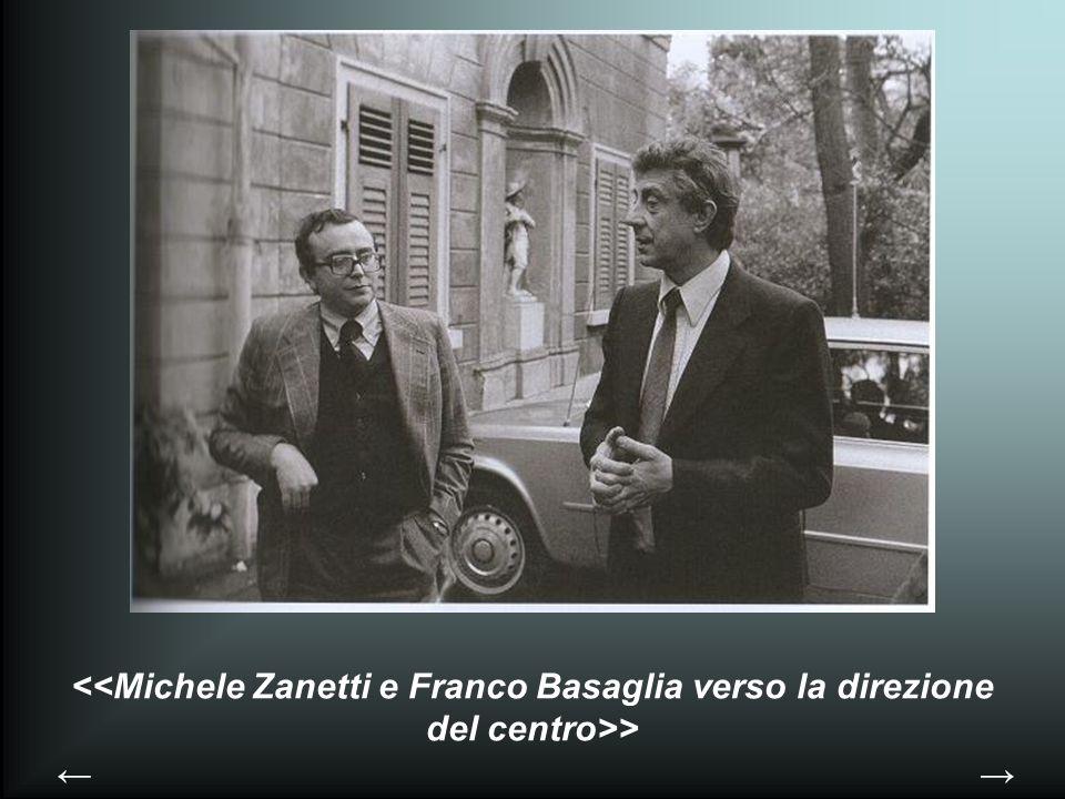 <<Michele Zanetti e Franco Basaglia verso la direzione del centro>>