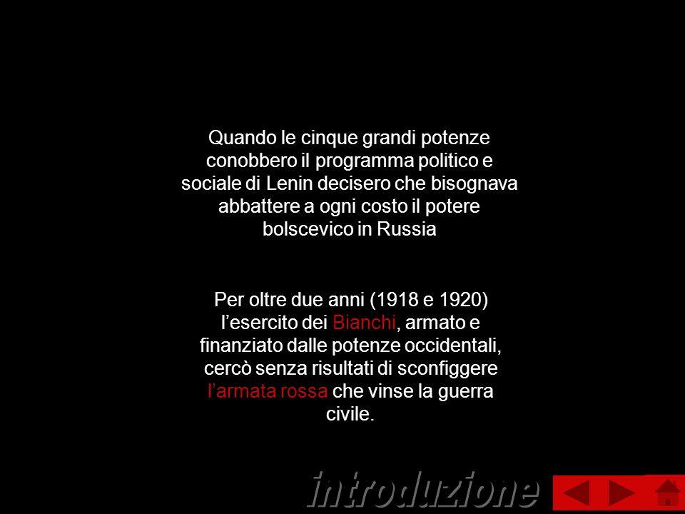 Quando le cinque grandi potenze conobbero il programma politico e sociale di Lenin decisero che bisognava abbattere a ogni costo il potere bolscevico in Russia