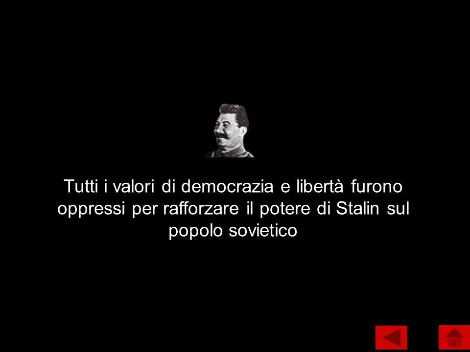 Tutti i valori di democrazia e libertà furono oppressi per rafforzare il potere di Stalin sul popolo sovietico