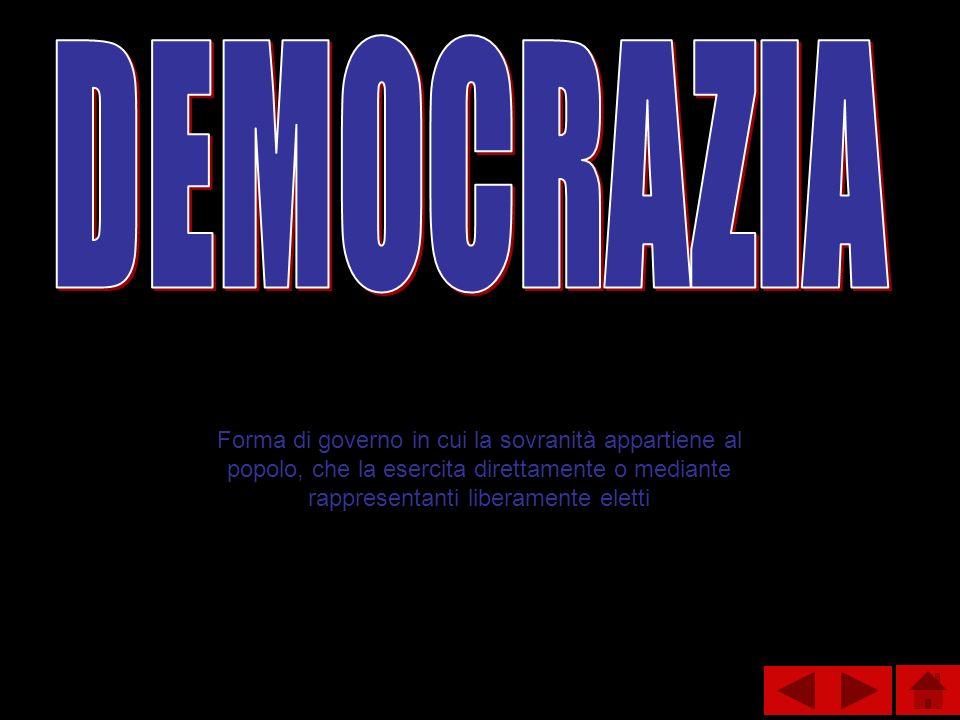DEMOCRAZIA Forma di governo in cui la sovranità appartiene al popolo, che la esercita direttamente o mediante rappresentanti liberamente eletti.