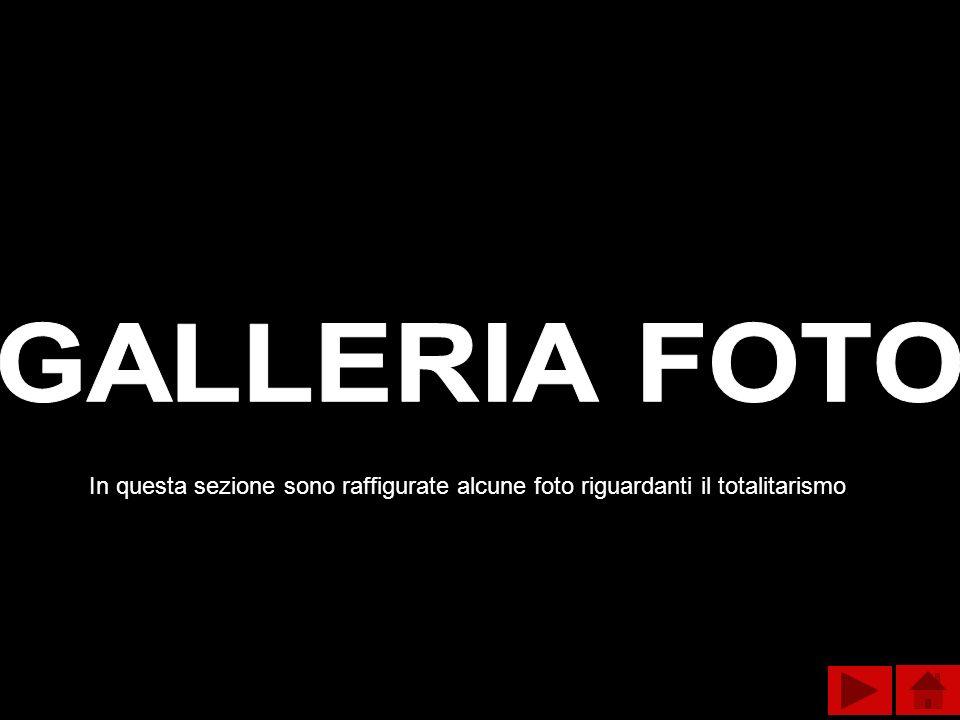GALLERIA FOTO In questa sezione sono raffigurate alcune foto riguardanti il totalitarismo
