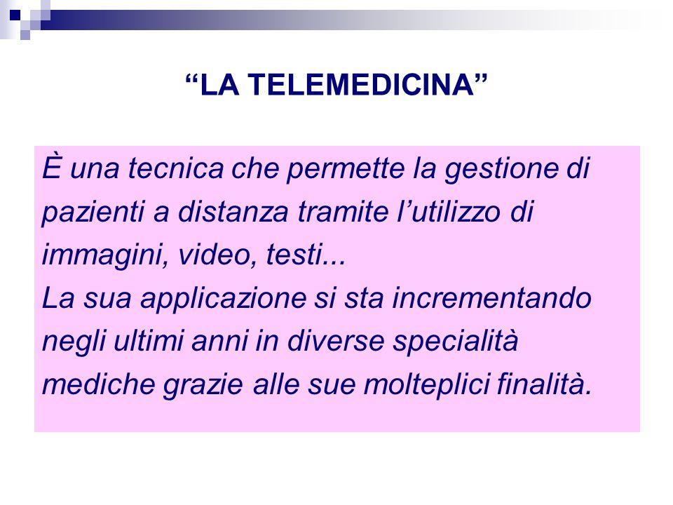 LA TELEMEDICINA È una tecnica che permette la gestione di. pazienti a distanza tramite l'utilizzo di.