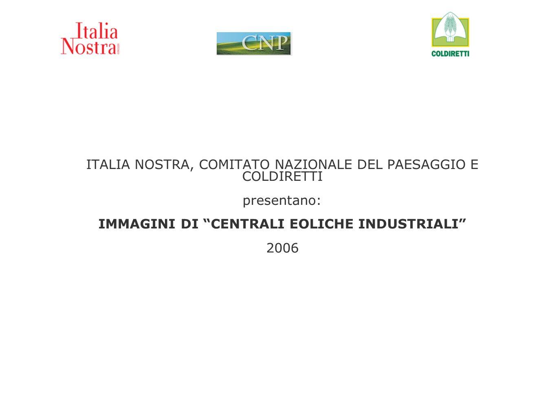 ITALIA NOSTRA, COMITATO NAZIONALE DEL PAESAGGIO E COLDIRETTI presentano: IMMAGINI DI CENTRALI EOLICHE INDUSTRIALI 2006