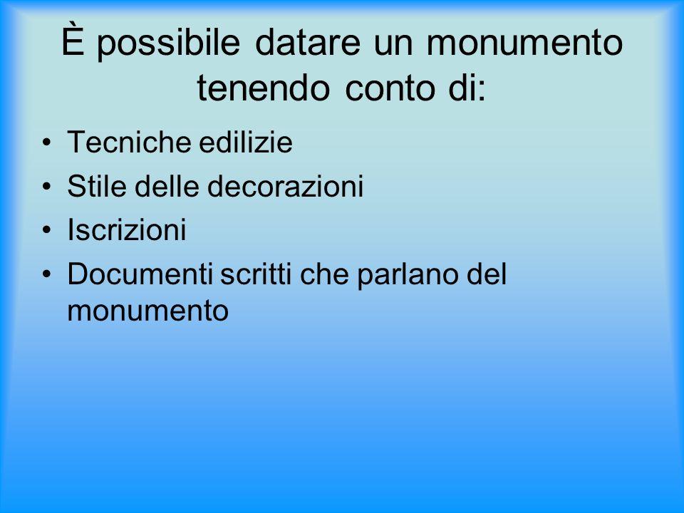 È possibile datare un monumento tenendo conto di: