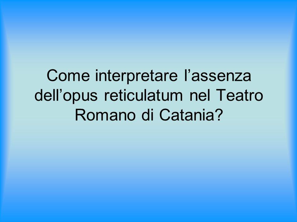 Come interpretare l'assenza dell'opus reticulatum nel Teatro Romano di Catania