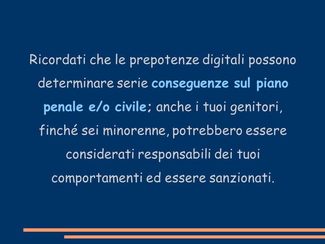Ricordati che le prepotenze digitali possono determinare serie conseguenze sul piano