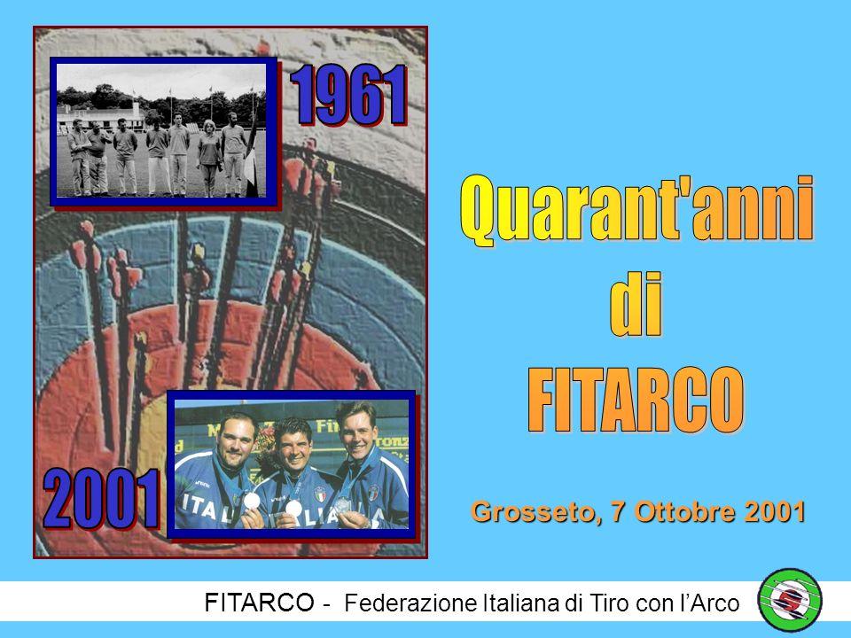 Quarant anni di FITARCO 1961 2001 Grosseto, 7 Ottobre 2001