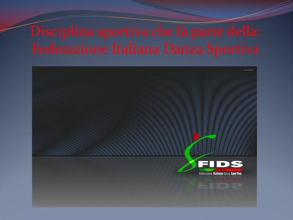 Disciplina sportiva che fa parte della: Federazione Italiana Danza Sportiva
