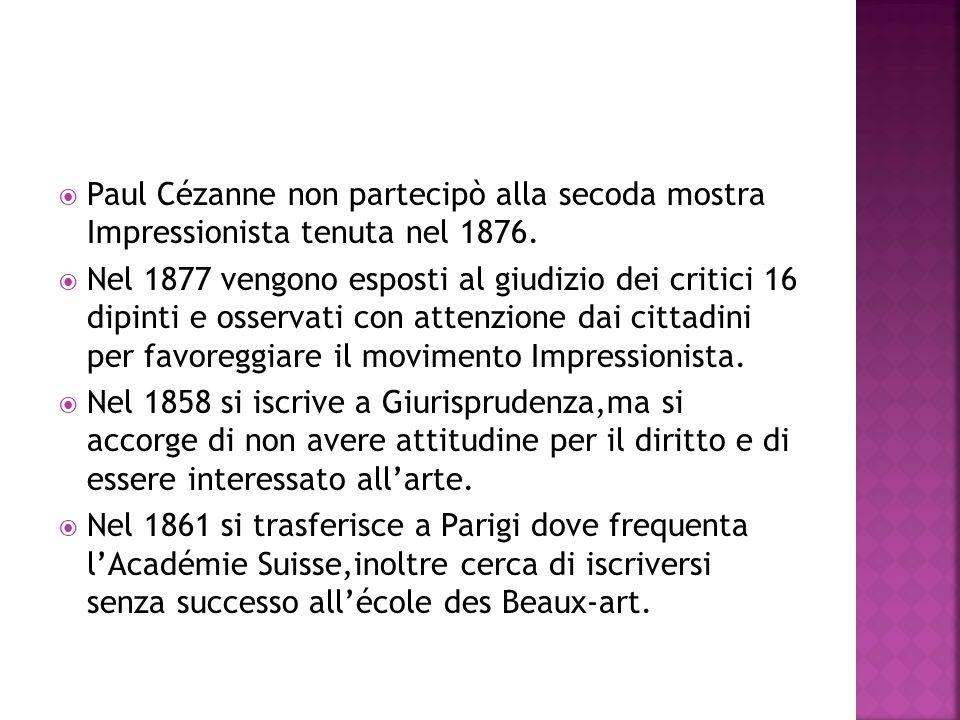 Paul Cézanne non partecipò alla secoda mostra Impressionista tenuta nel 1876.