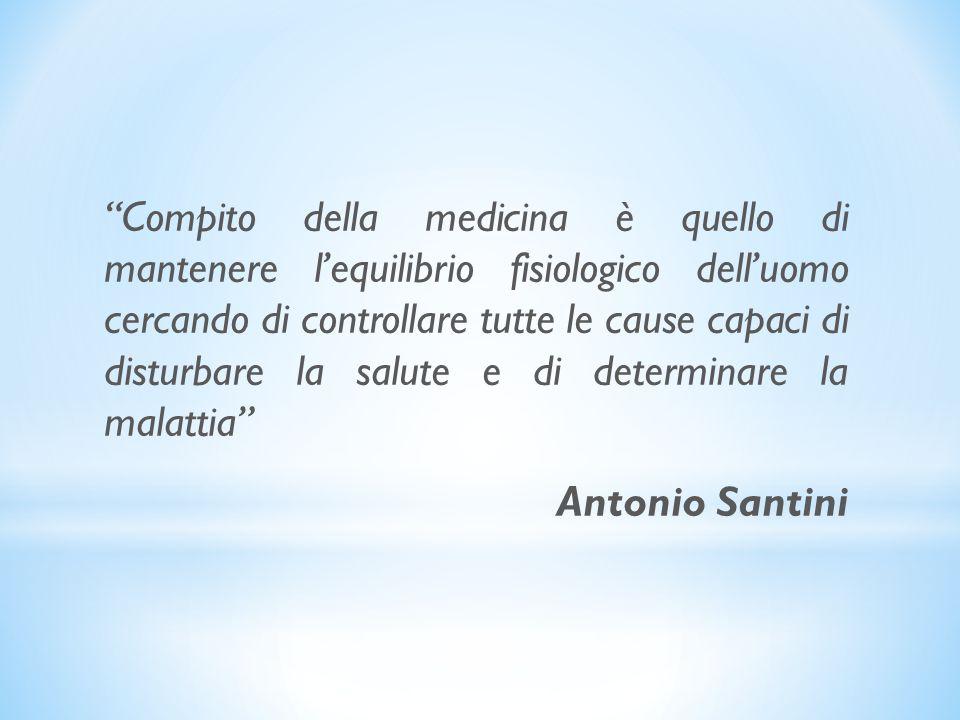 Compito della medicina è quello di mantenere l'equilibrio fisiologico dell'uomo cercando di controllare tutte le cause capaci di disturbare la salute e di determinare la malattia