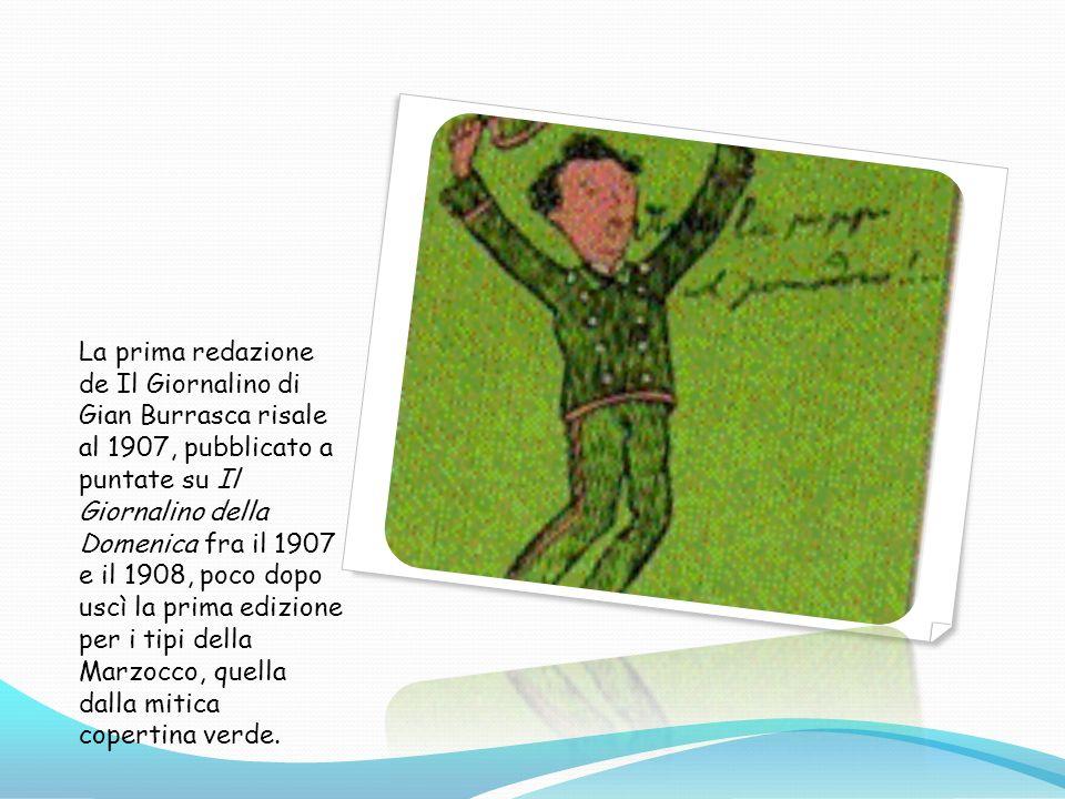 La prima redazione de Il Giornalino di Gian Burrasca risale al 1907, pubblicato a puntate su Il Giornalino della Domenica fra il 1907 e il 1908, poco dopo uscì la prima edizione per i tipi della Marzocco, quella dalla mitica copertina verde.