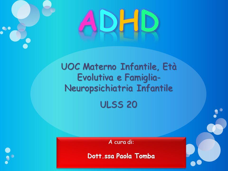 Presentazione ADHD 29/03/2017. ADHD. UOC Materno Infantile, Età Evolutiva e Famiglia- Neuropsichiatria Infantile ULSS 20