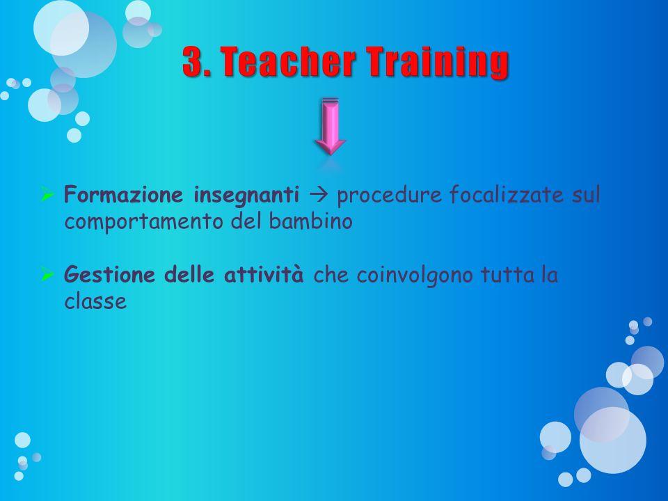 Presentazione ADHD 29/03/2017. 3. Teacher Training. Formazione insegnanti  procedure focalizzate sul comportamento del bambino.