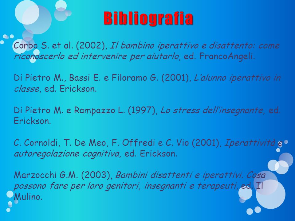 Bibliografia Corbo S. et al. (2002), Il bambino iperattivo e disattento: come riconoscerlo ed intervenire per aiutarlo, ed. FrancoAngeli.