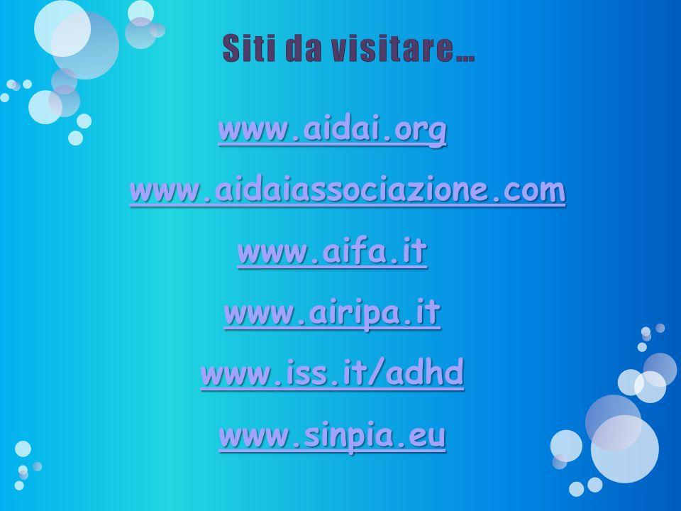 Siti da visitare… www.aidai.org. www.aidaiassociazione.com. www.aifa.it. www.airipa.it. www.iss.it/adhd.