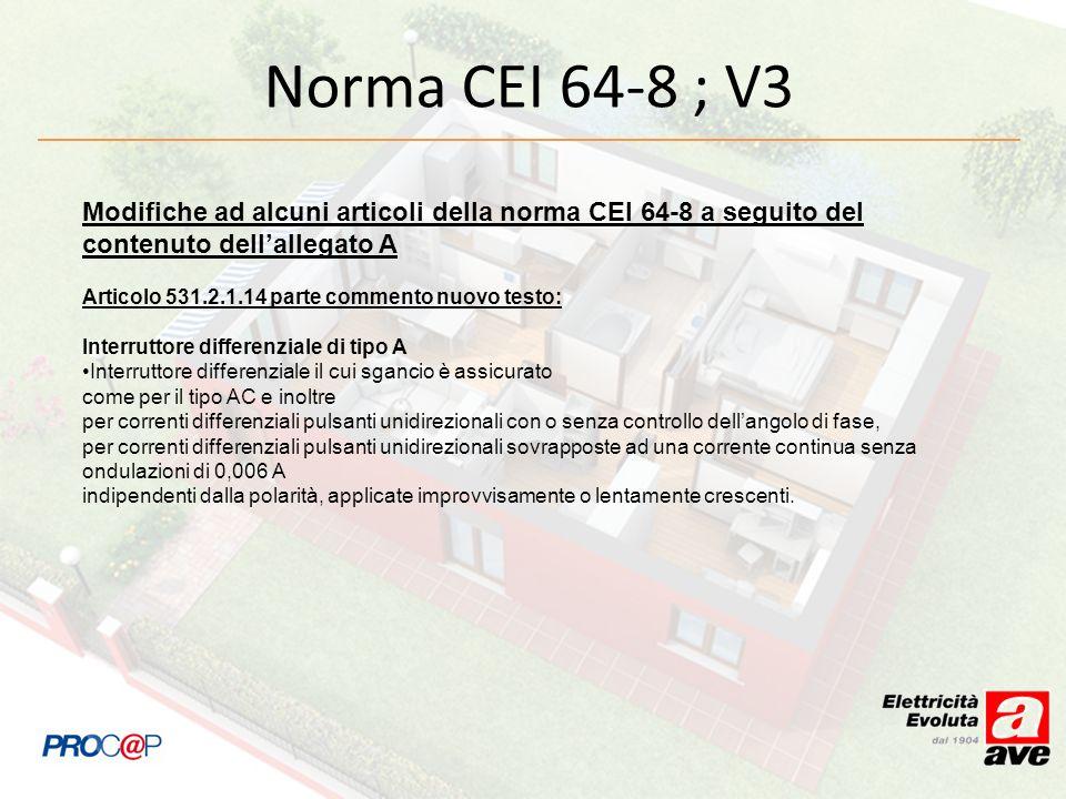 Norma CEI 64-8 ; V3Modifiche ad alcuni articoli della norma CEI 64-8 a seguito del contenuto dell'allegato A.