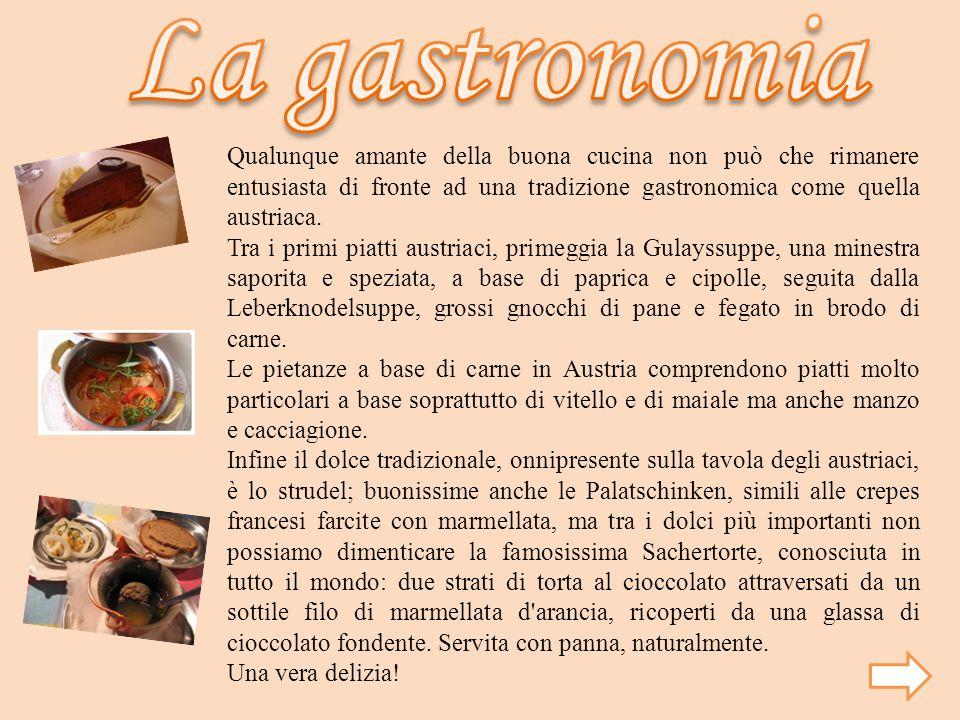 La gastronomia Qualunque amante della buona cucina non può che rimanere entusiasta di fronte ad una tradizione gastronomica come quella austriaca.