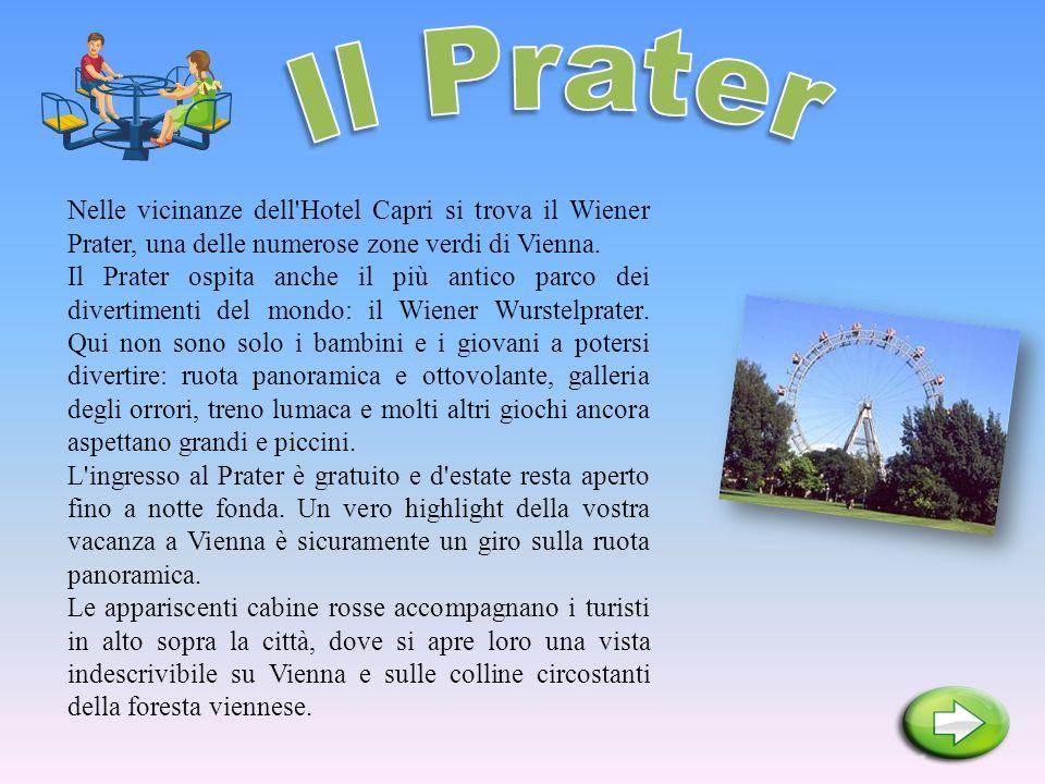 Il Prater Nelle vicinanze dell Hotel Capri si trova il Wiener Prater, una delle numerose zone verdi di Vienna.