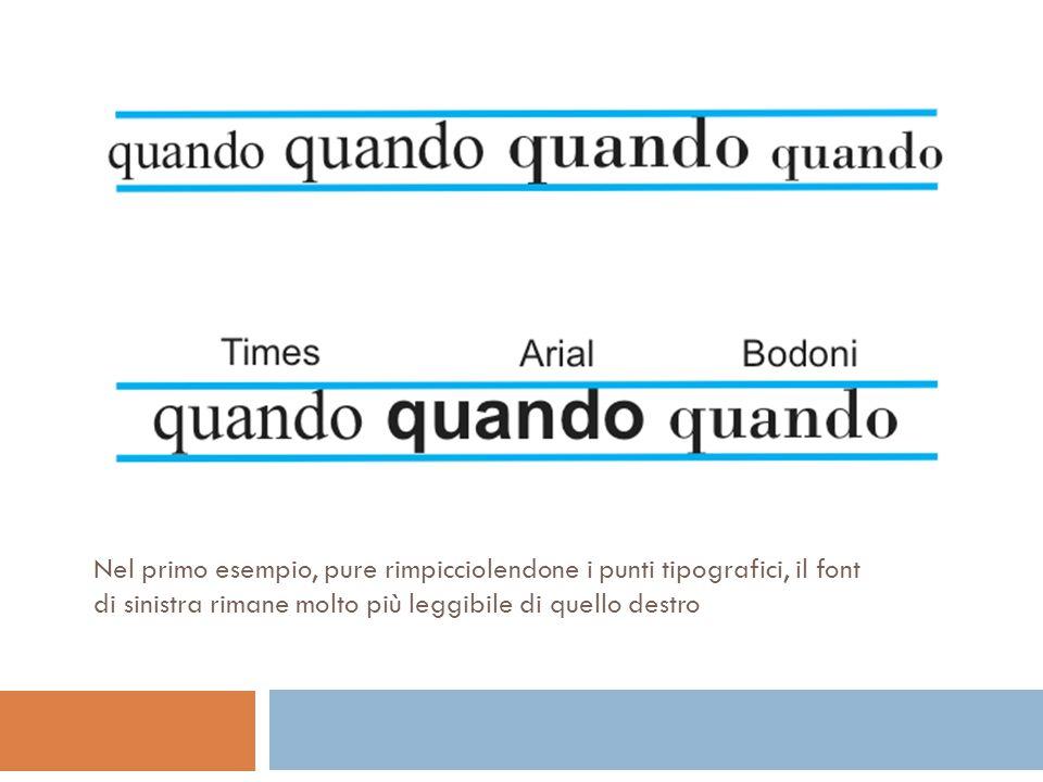 Nel primo esempio, pure rimpicciolendone i punti tipografici, il font di sinistra rimane molto più leggibile di quello destro