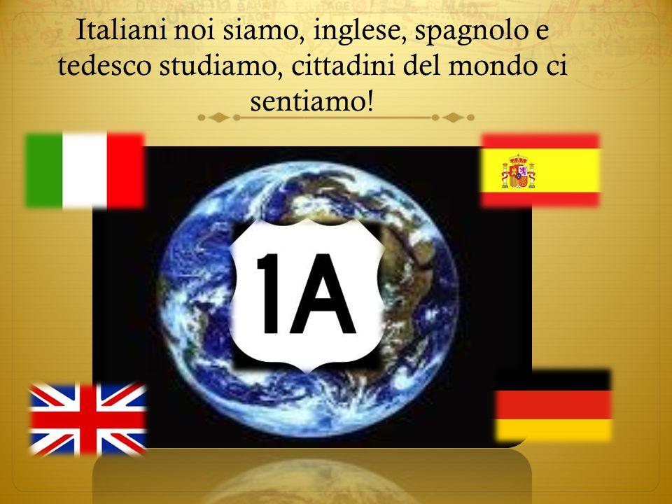 Italiani noi siamo, inglese, spagnolo e tedesco studiamo, cittadini del mondo ci sentiamo!