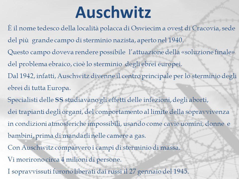 Auschwitz È il nome tedesco della località polacca di Oswiecim a ovest di Cracovia, sede.