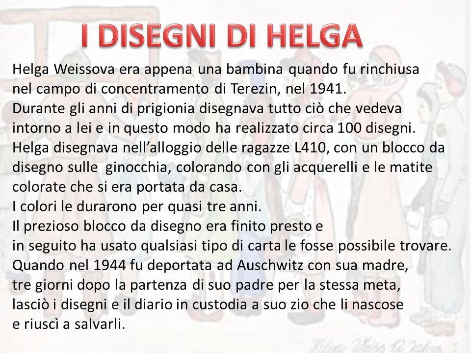 I DISEGNI DI HELGA Helga Weissova era appena una bambina quando fu rinchiusa. nel campo di concentramento di Terezin, nel 1941.