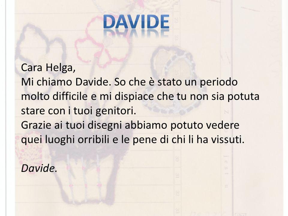 Davide Cara Helga, Mi chiamo Davide. So che è stato un periodo