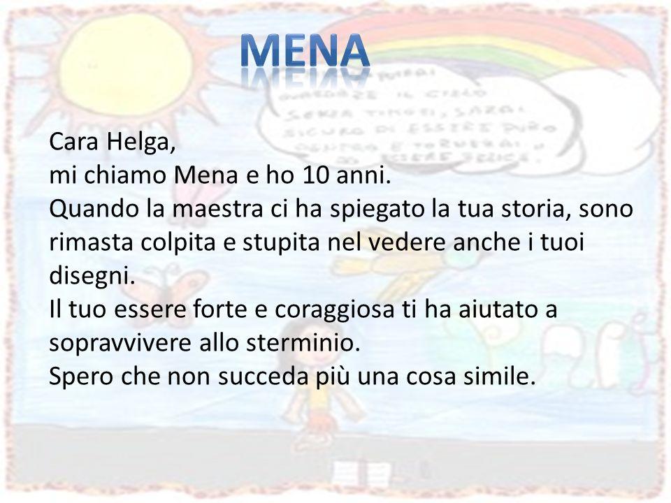 MENA Cara Helga, mi chiamo Mena e ho 10 anni.