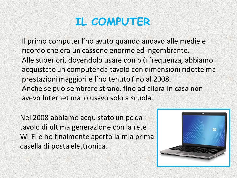 IL COMPUTER Il primo computer l'ho avuto quando andavo alle medie e ricordo che era un cassone enorme ed ingombrante.