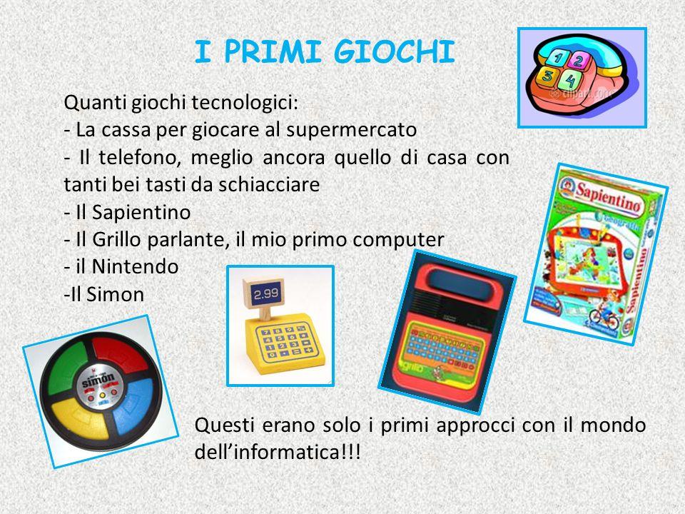 I PRIMI GIOCHI Quanti giochi tecnologici: