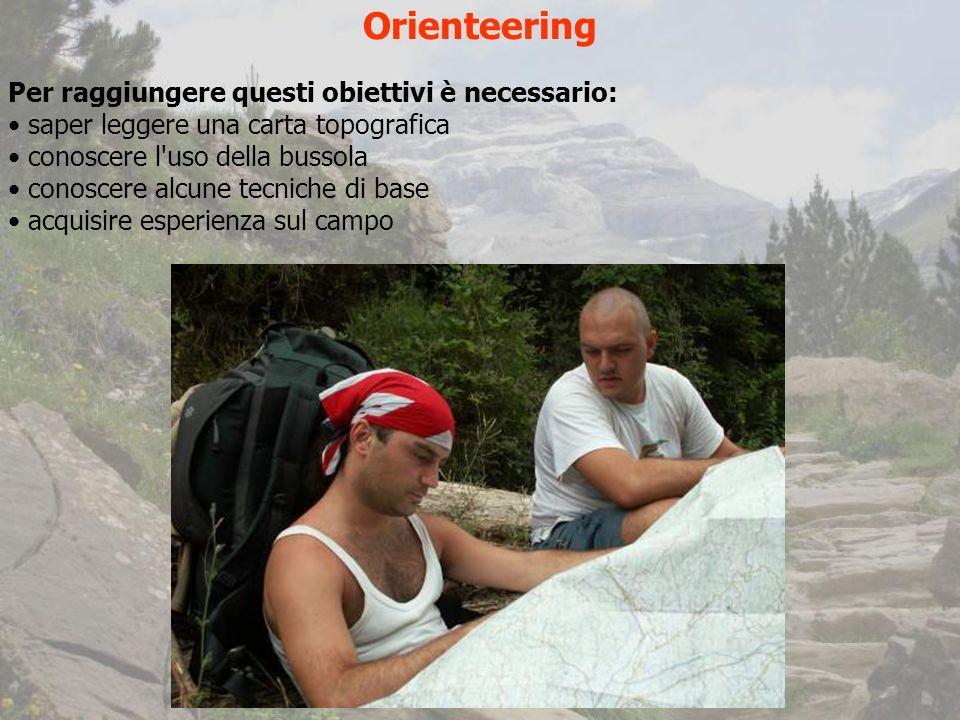 Orienteering Per raggiungere questi obiettivi è necessario:
