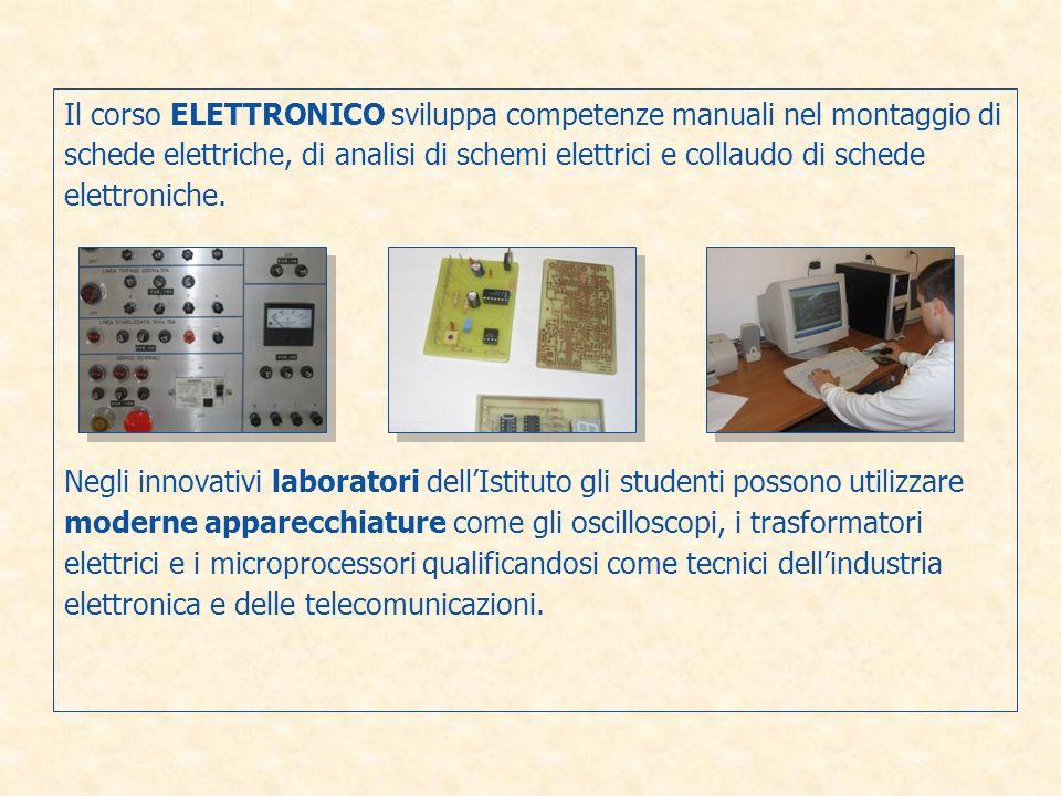Il corso ELETTRONICO sviluppa competenze manuali nel montaggio di schede elettriche, di analisi di schemi elettrici e collaudo di schede elettroniche.