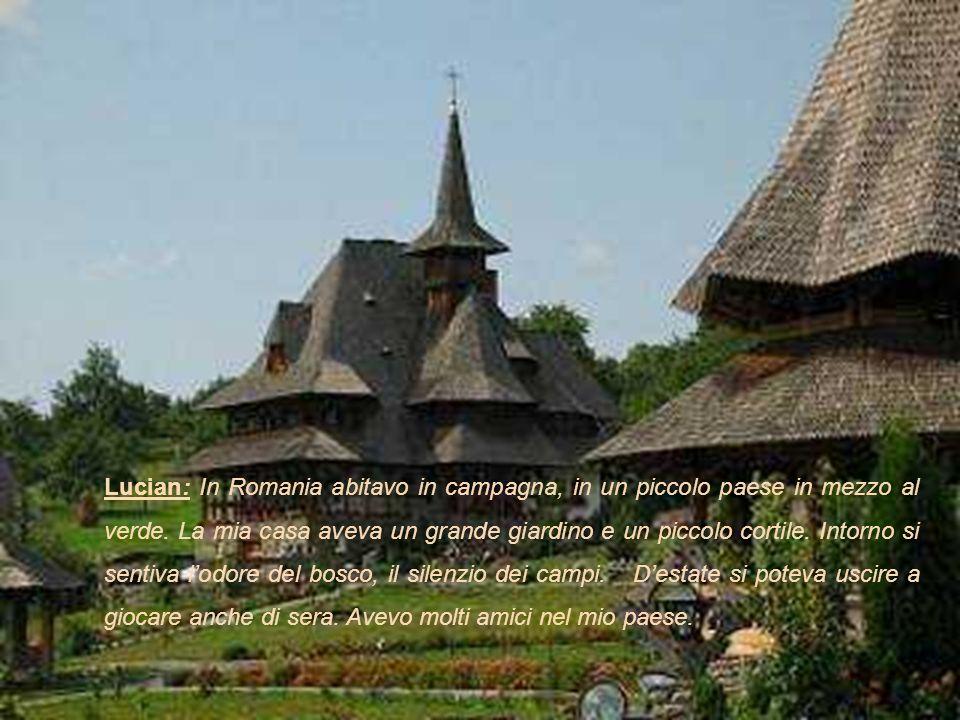 Lucian: In Romania abitavo in campagna, in un piccolo paese in mezzo al verde.