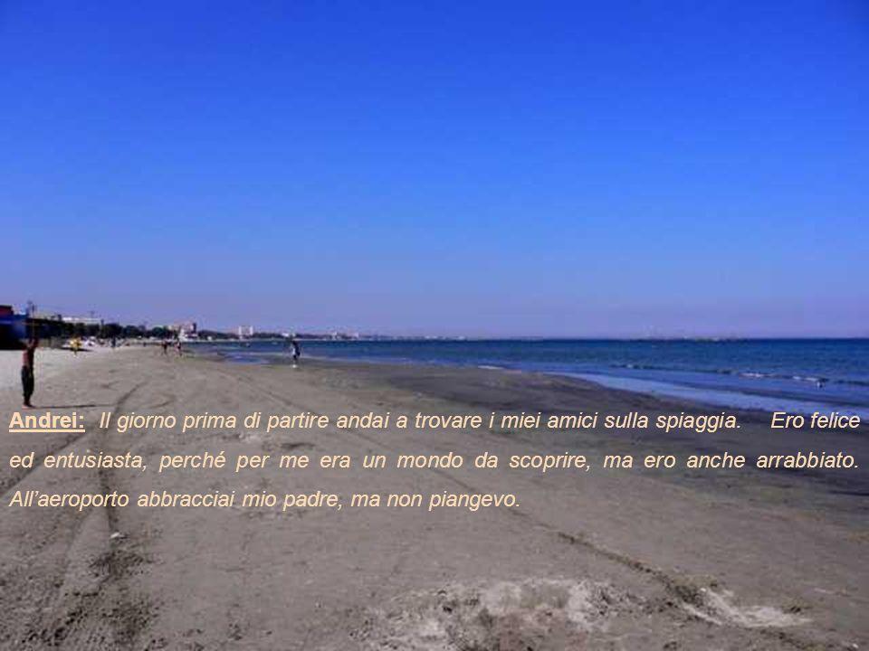 Andrei: Il giorno prima di partire andai a trovare i miei amici sulla spiaggia.