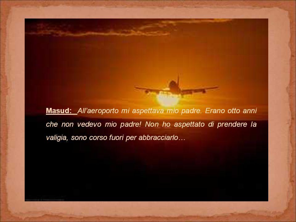 Masud: All'aeroporto mi aspettava mio padre