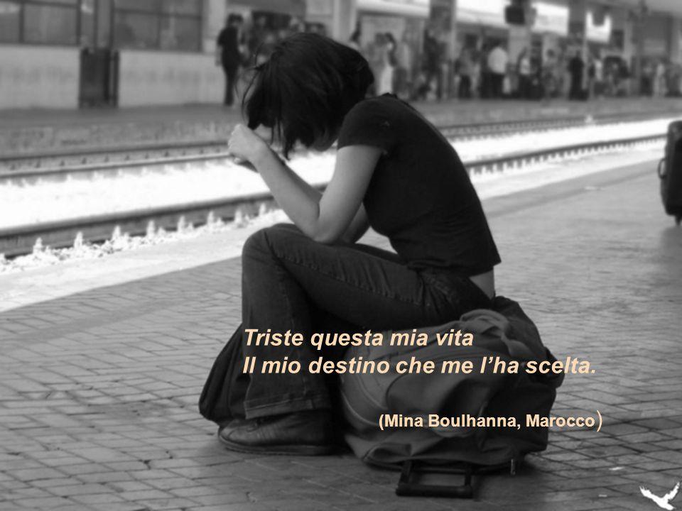 Triste questa mia vita Il mio destino che me l'ha scelta. (Mina Boulhanna, Marocco)