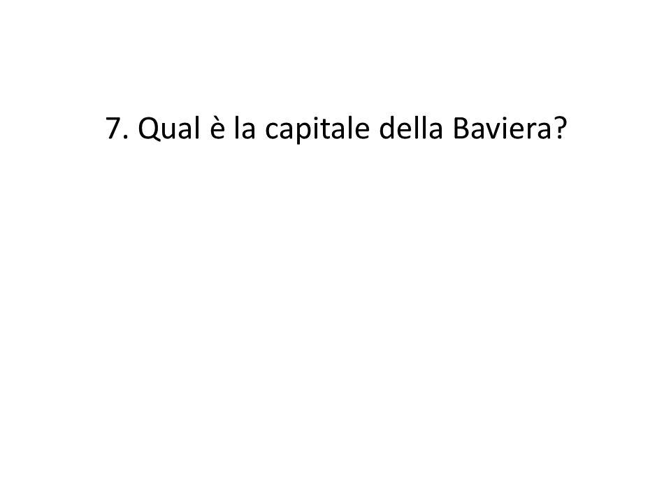 7. Qual è la capitale della Baviera