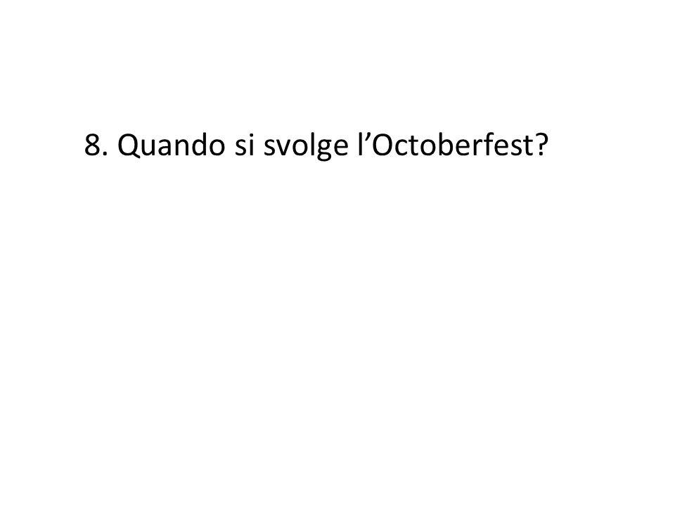8. Quando si svolge l'Octoberfest